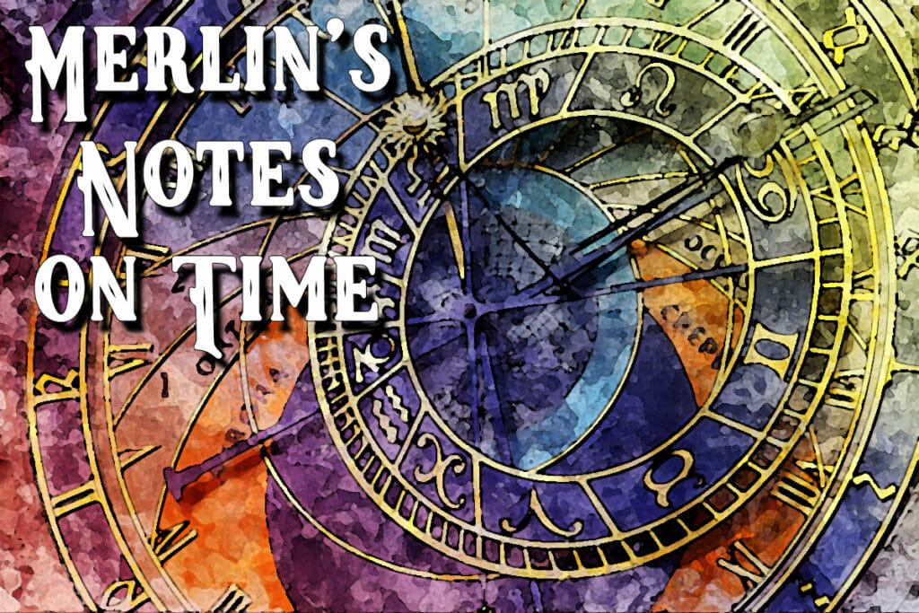 Merlin's Notes on Time